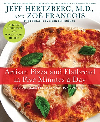 Artisan Pizza and Flatbread in Five Minutes a Day By Hertzberg, Jeff/ Francois, Zoe/ Luinenburg, Mark (PHT)