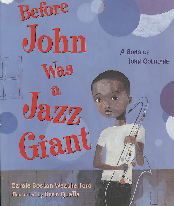 Before John Was a Jazz Giant By Weatherford, Carole Boston/ Qualls, Sean (ILT)